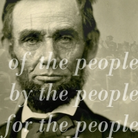 Abraham Lincoln Gettysburg Address photomontage with 'of the people, by the people, for the people' phrase superimposed