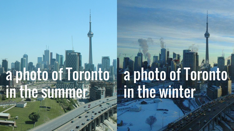 A photo of Toronto in the summer and a photo of Toronto in the winter with those words superimposed on respective photos